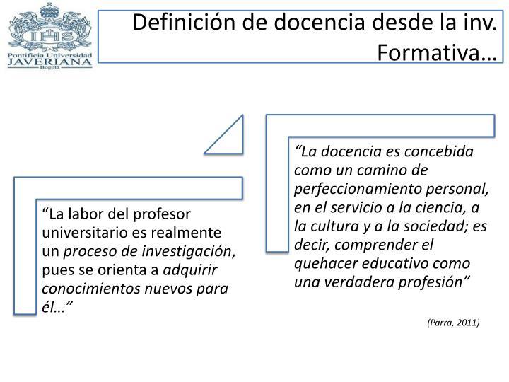 Definición de docencia desde la inv. Formativa…