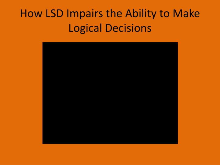 How LSD Impairs the Ability to Make Logical Decisions