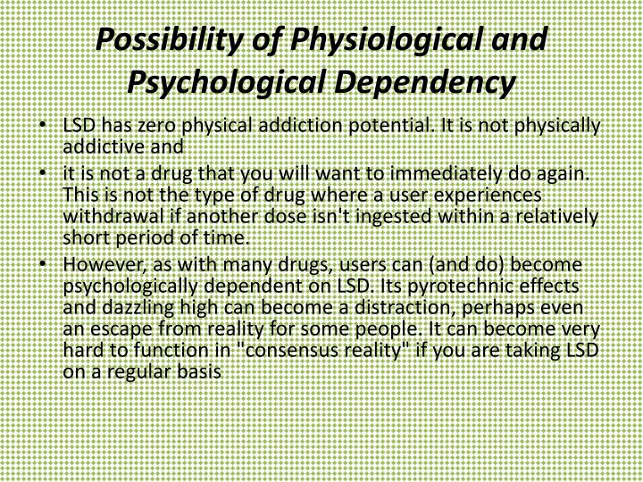 Possibility of Physiological and Psychological Dependency