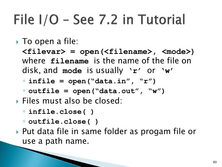 File I/O – See 7.2 in Tutorial