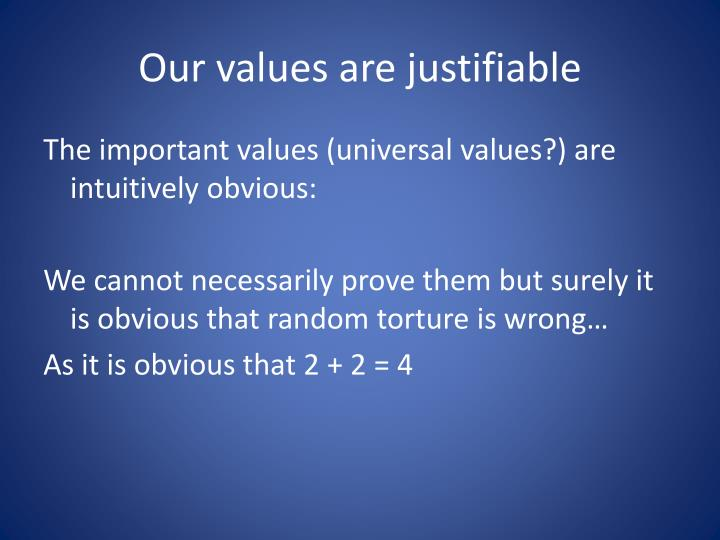 Our values are justifiable