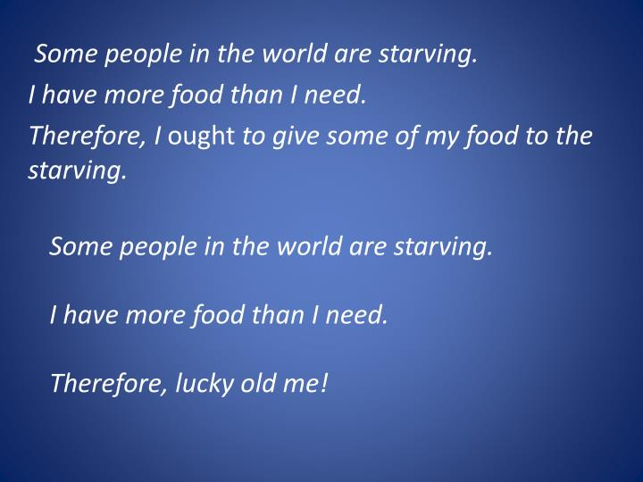 Some people in the world are starving.
