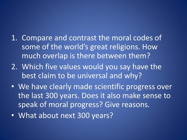 Compare and contrast the moral codes of some of the world's great religions. How much overlap is there between them?