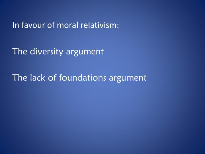 In favour of moral relativism: