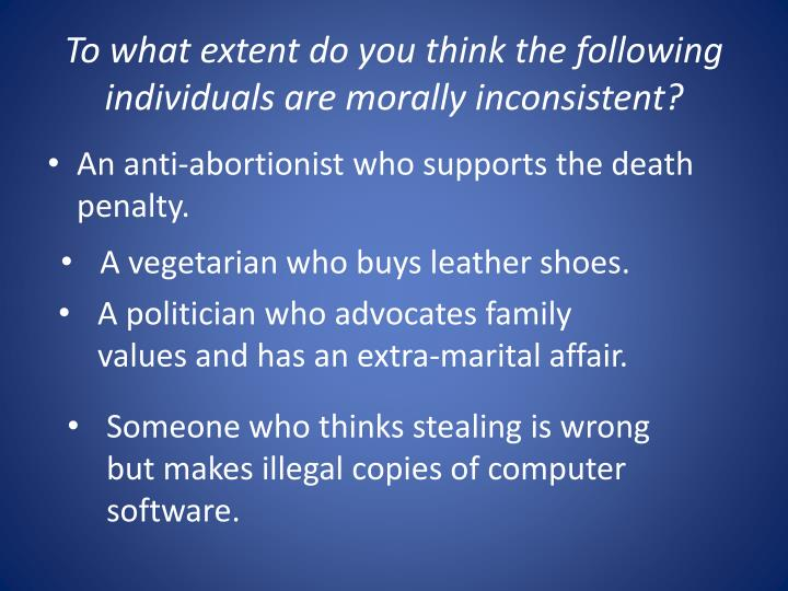 To what extent do you think the following individuals are morally inconsistent?