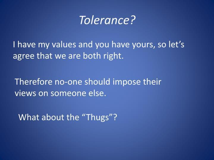 Tolerance?