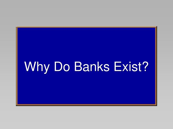 Why Do Banks Exist?
