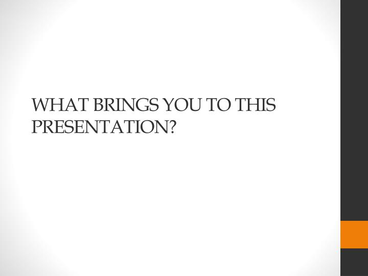 What brings you to this presentation