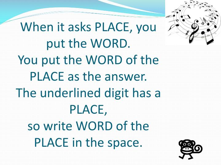 When it asks PLACE, you put the WORD.