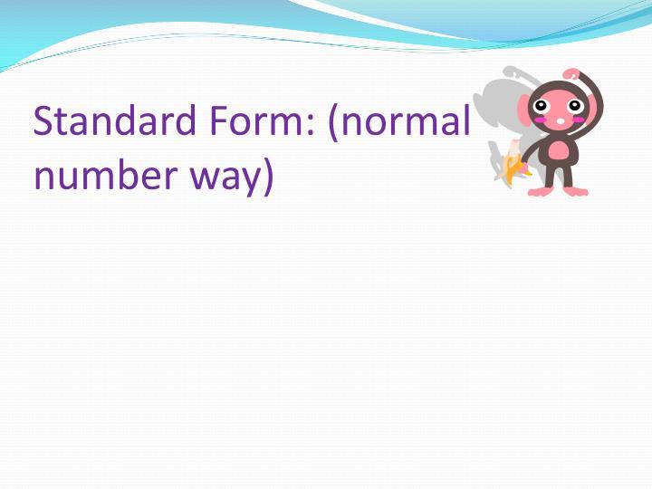 Standard Form: (normal number way)