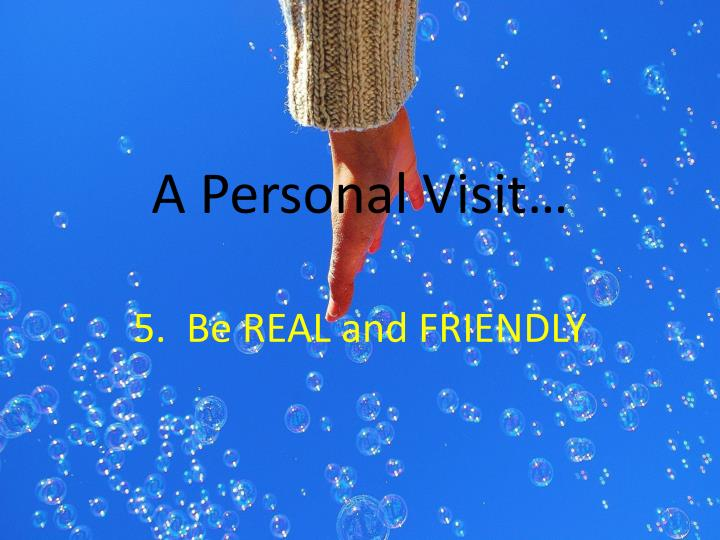 A Personal Visit…
