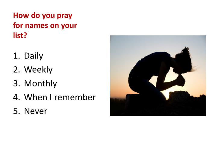 How do you pray for names on your list?