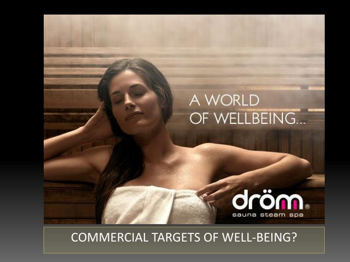COMMERCIAL TARGETS OF WELL-BEING?