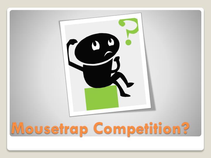 Mousetrap Competition?
