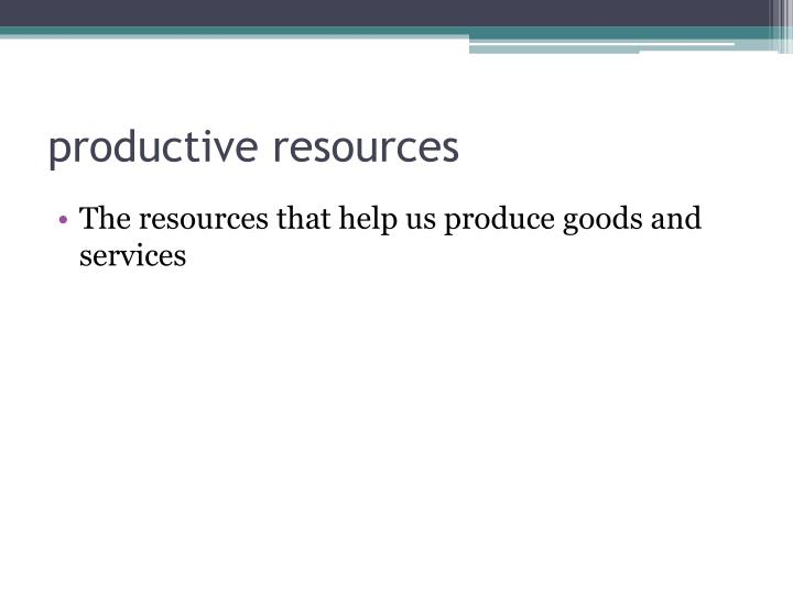 P roductive resources