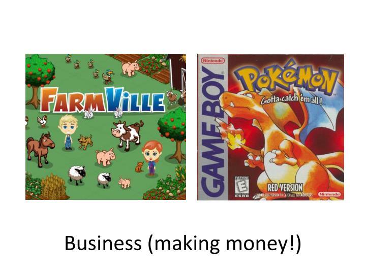 Business (making money!)