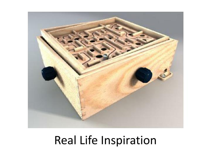 Real Life Inspiration