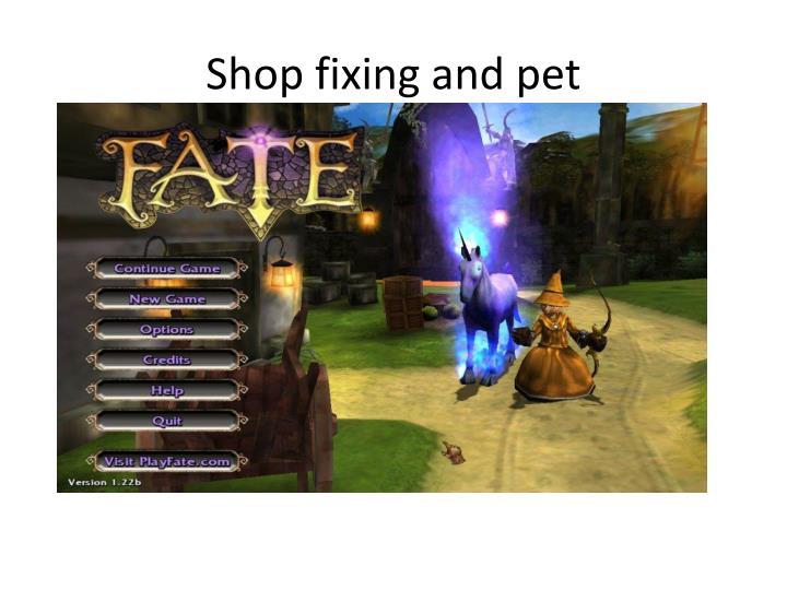 Shop fixing and pet