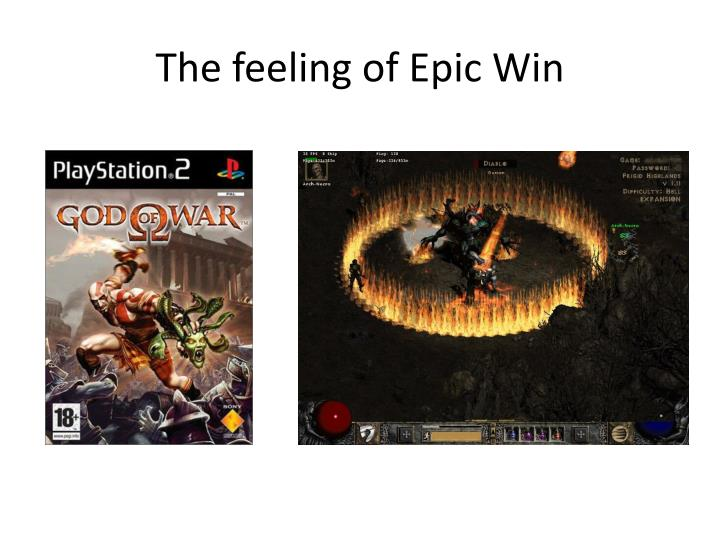 The feeling of Epic Win