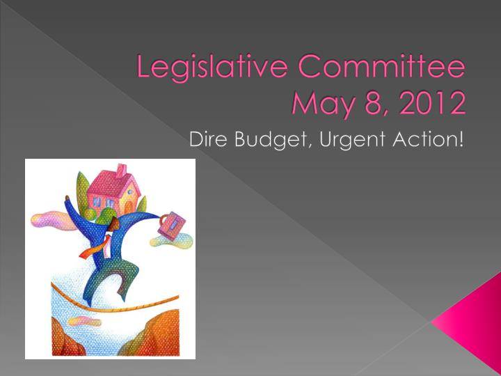Legislative committee may 8 2012