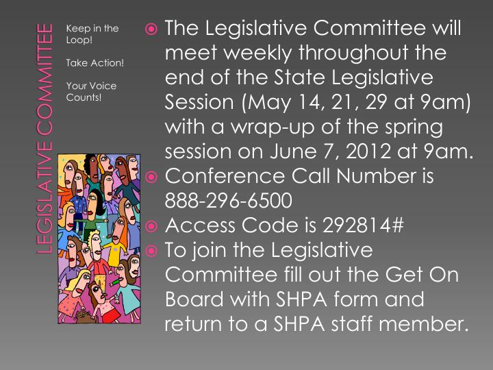 The Legislative Committee will meet weekly throughout the end of the State Legislative Session (May 14, 21, 29 at 9am) with a wrap-up of the spring session on June 7, 2012 at 9am.