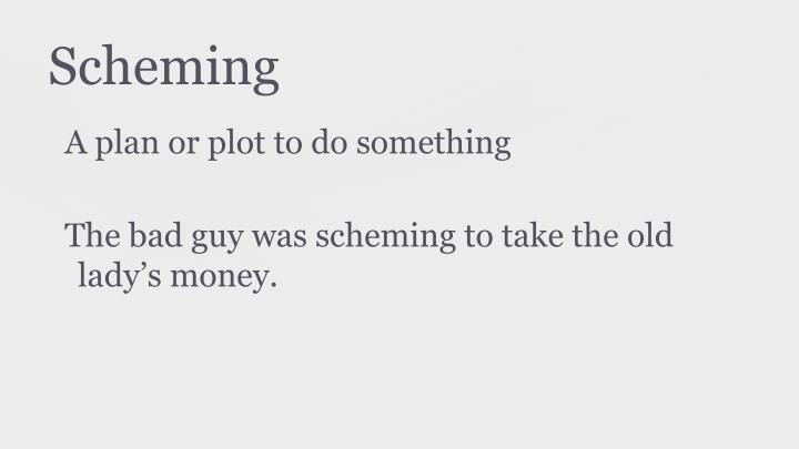 Scheming