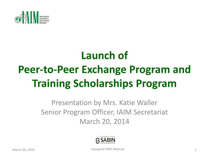 Launch of peer to peer exchange program and training scholarships program