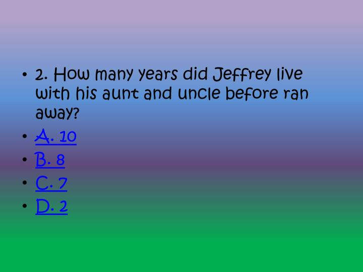 2. How many years did Jeffrey live with his aunt and uncle before ran away?