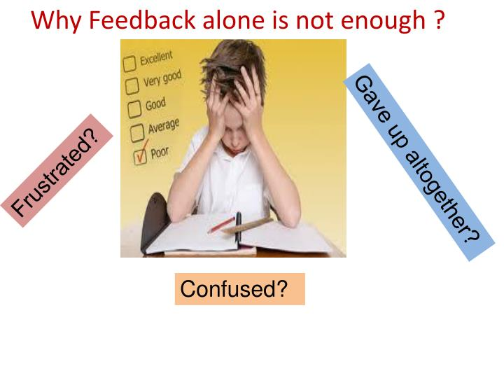 Why Feedback alone is not enough ?
