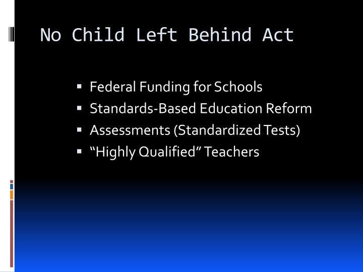 no child left behind act is An overview of the testing and accountability provisions of the no child left behind act the no child left behind act of 2001, president george w bush's education-reform bill, was signed into law on jan 8, 2002.