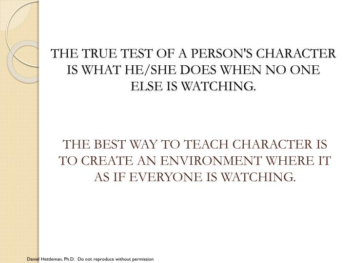 The true test of a person s character is what he she does when no one else is watching