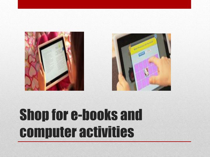 Shop for e-books and computer activities