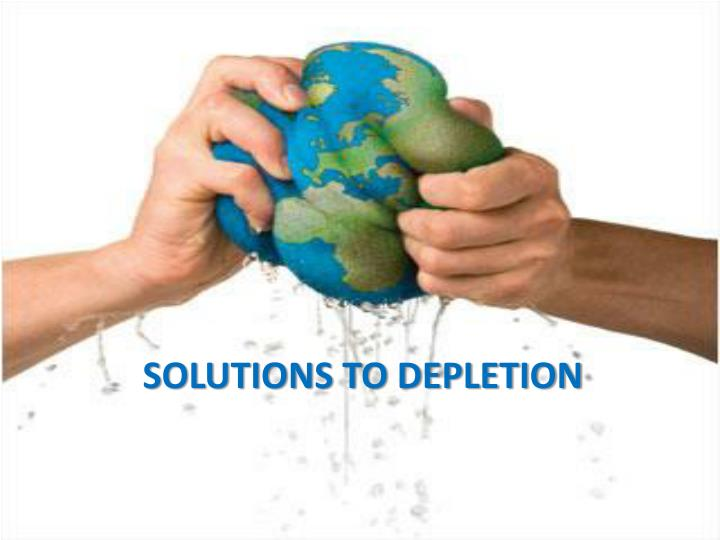 Solutions to depletion
