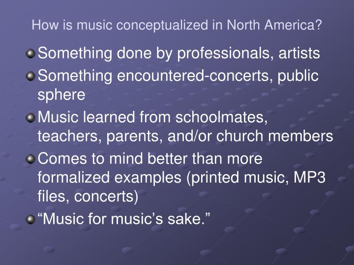 How is music conceptualized in North America?