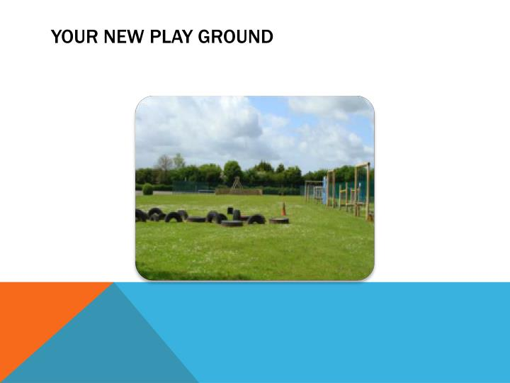Your new play ground
