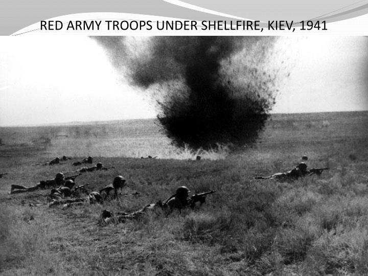 RED ARMY TROOPS UNDER SHELLFIRE, KIEV, 1941