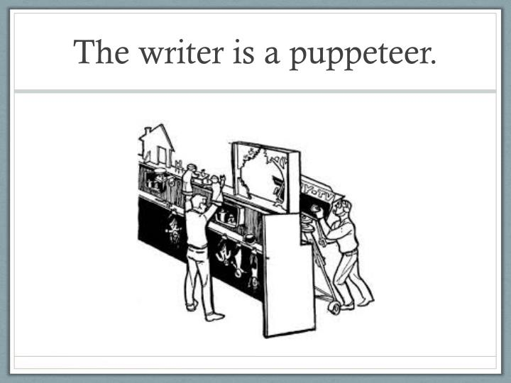 The writer is a puppeteer.