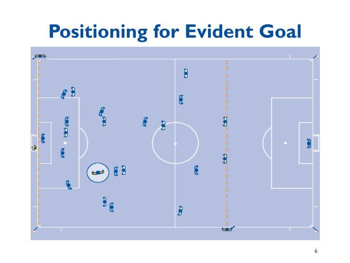 Positioning for Evident Goal