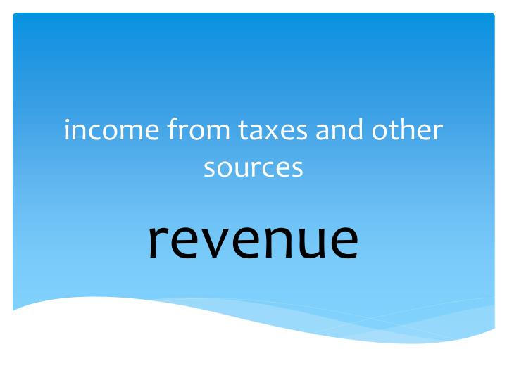 income from taxes and other sources