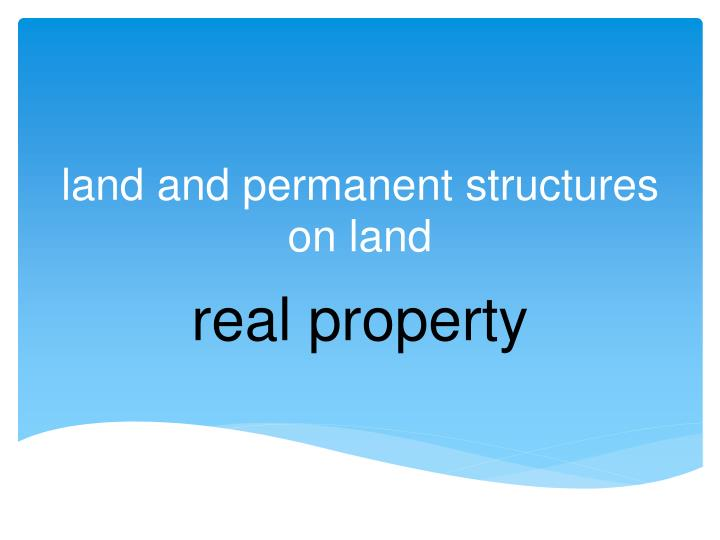 land and permanent structures on land