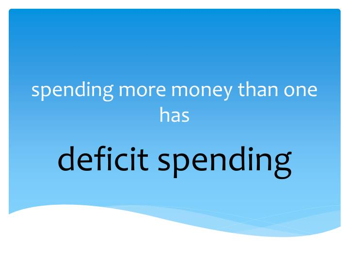 spending more money than one has