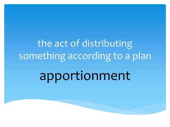 the act of distributing something according to a plan