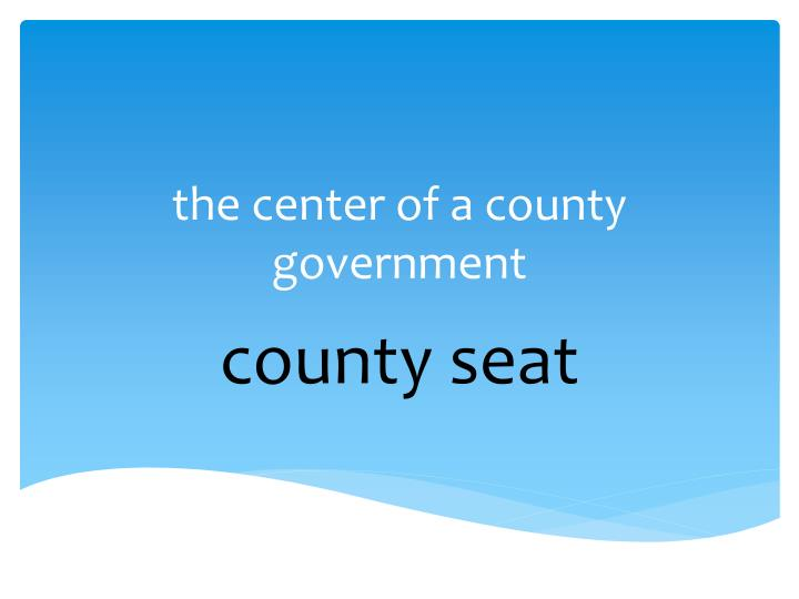 the center of a county government