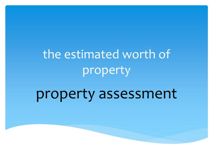 the estimated worth of property