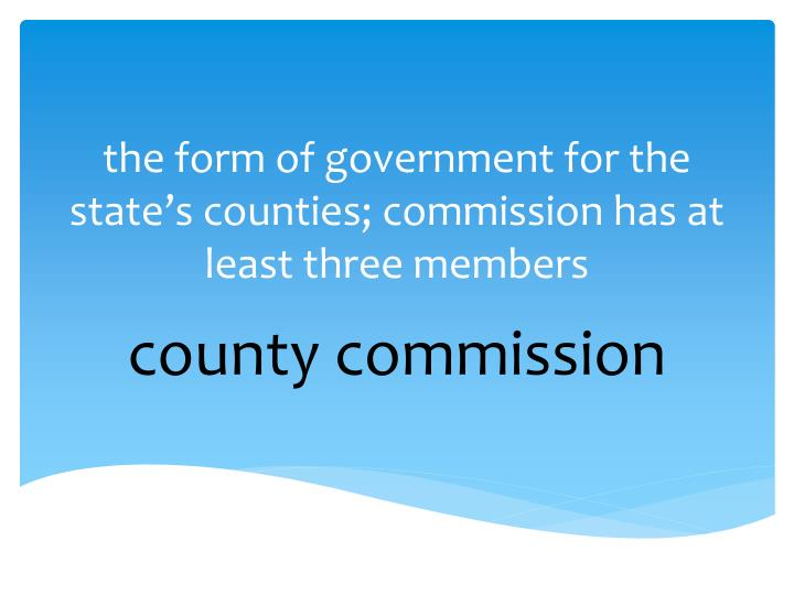 the form of government for the state's counties; commission has at least three members