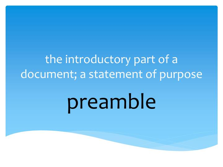the introductory part of a document; a statement of purpose