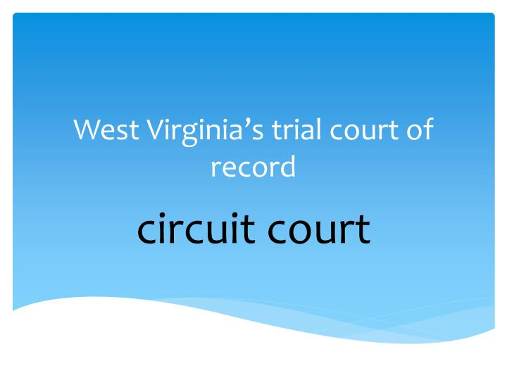 West Virginia's trial court of record