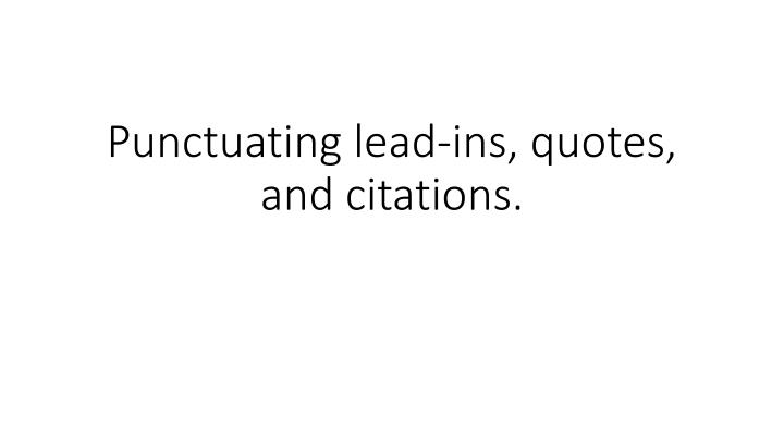 Punctuating lead ins quotes and citations