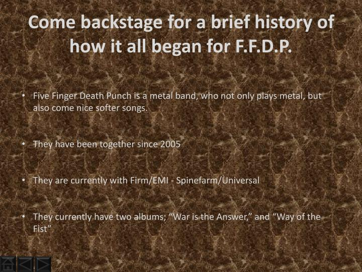 Come backstage for a brief history of how it all began for F.F.D.P.