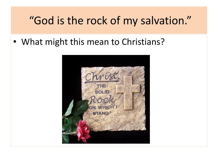"""God is the rock of my salvation."""
